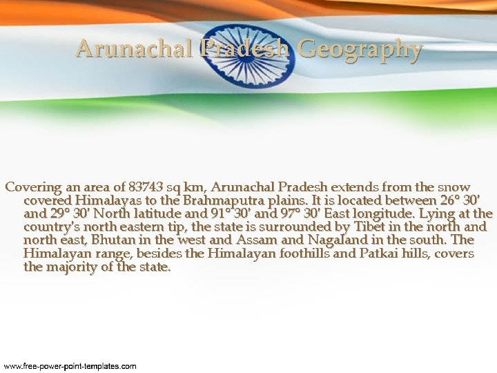 Arunachal Pradesh Geography Covering an area of 83743 sq km, Arunachal Pradesh extends from