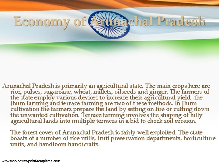 Economy of Arunachal Pradesh is primarily an agricultural state. The main crops here are