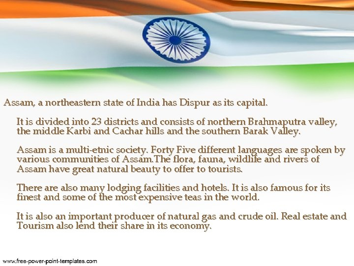 Assam, a northeastern state of India has Dispur as its capital. It is divided