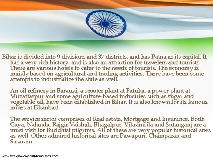 Bihar is divided into 9 divisions and 37 districts, and has Patna as its