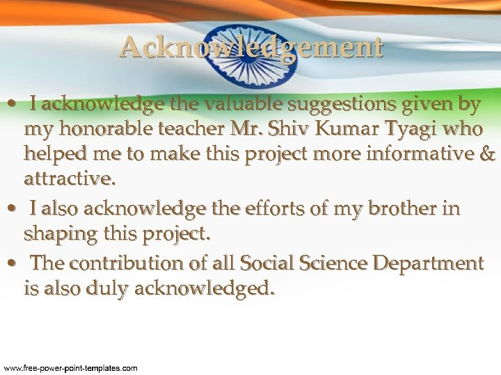 Acknowledgement • I acknowledge the valuable suggestions given by my honorable teacher Mr. Shiv