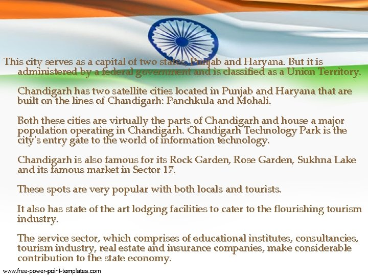 This city serves as a capital of two states, Punjab and Haryana. But it