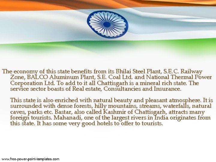 The economy of this state benefits from its Bhilai Steel Plant, S. E. C.