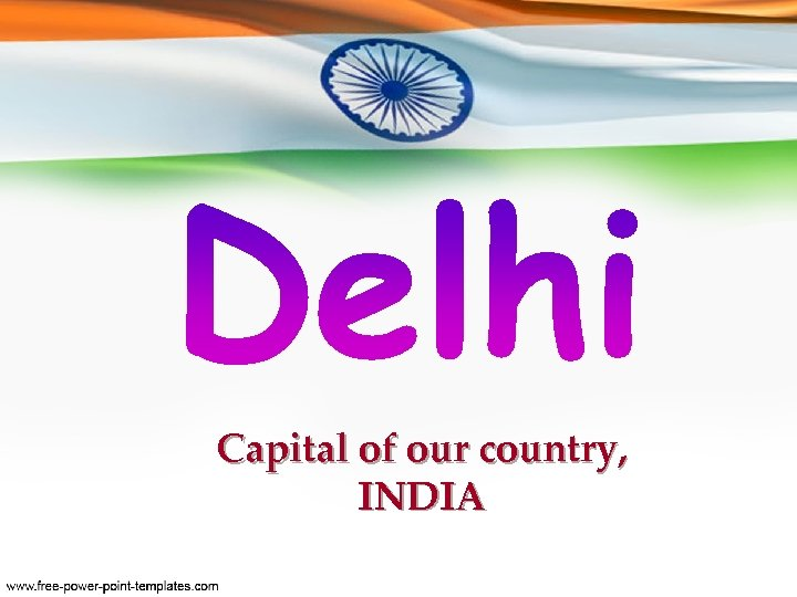 Capital of our country, INDIA