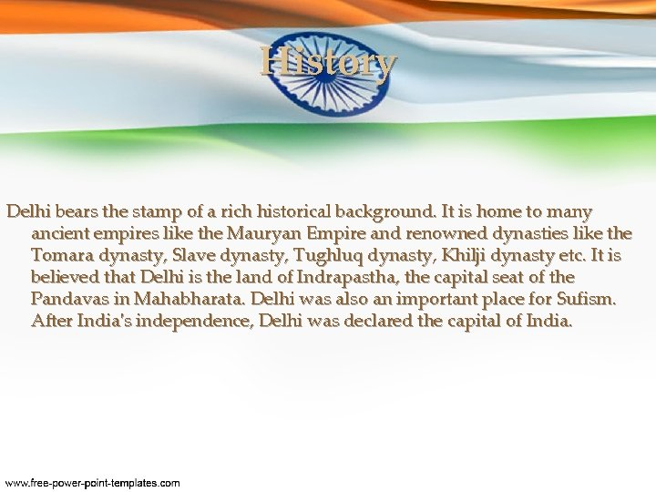 History Delhi bears the stamp of a rich historical background. It is home to