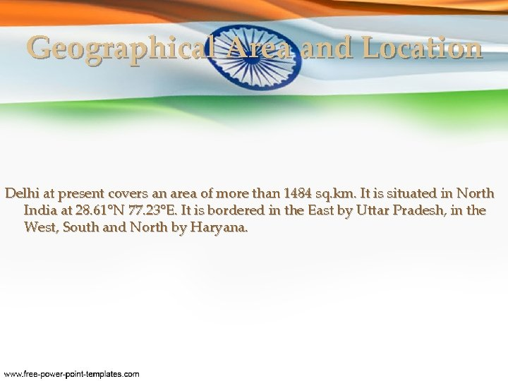 Geographical Area and Location Delhi at present covers an area of more than 1484