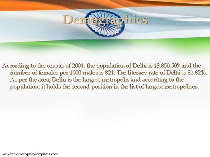 Demographics According to the census of 2001, the population of Delhi is 13, 850,