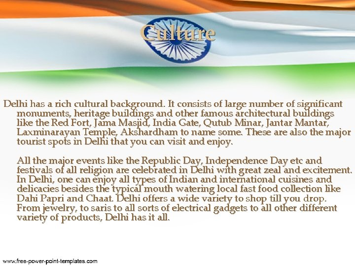 Culture Delhi has a rich cultural background. It consists of large number of significant