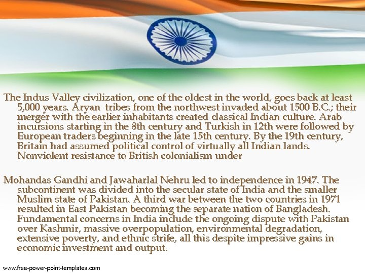 The Indus Valley civilization, one of the oldest in the world, goes back at