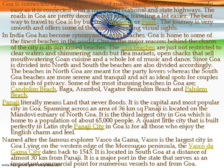 Goa is connected by a broad network of roads. Traveling to Goa is extremely