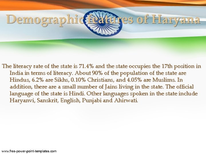 Demographic features of Haryana The literacy rate of the state is 71. 4% and