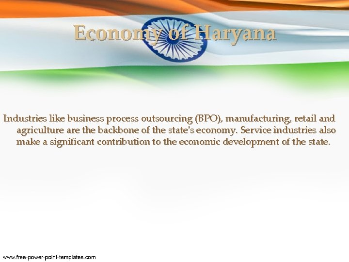 Economy of Haryana Industries like business process outsourcing (BPO), manufacturing, retail and agriculture are