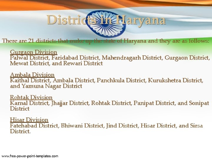Districts in Haryana There are 21 districts that make up the state of Haryana
