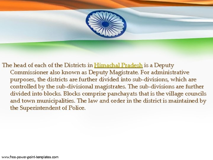 The head of each of the Districts in Himachal Pradesh is a Deputy Commissioner