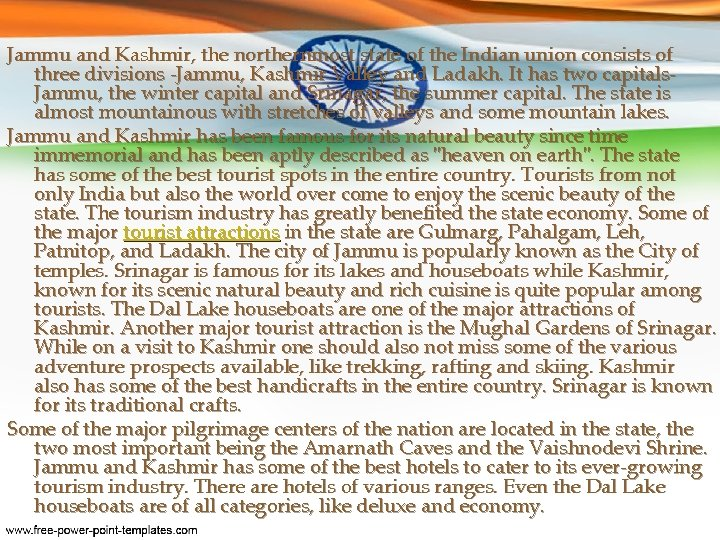 Jammu and Kashmir, the northernmost state of the Indian union consists of three divisions