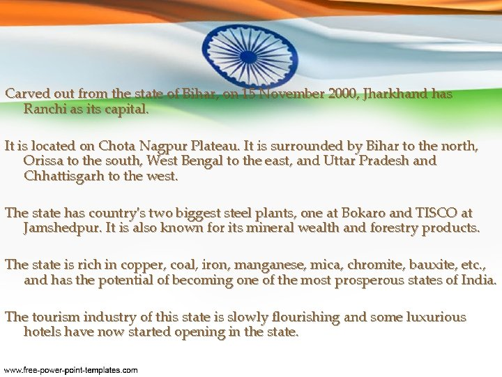 Carved out from the state of Bihar, on 15 November 2000, Jharkhand has Ranchi