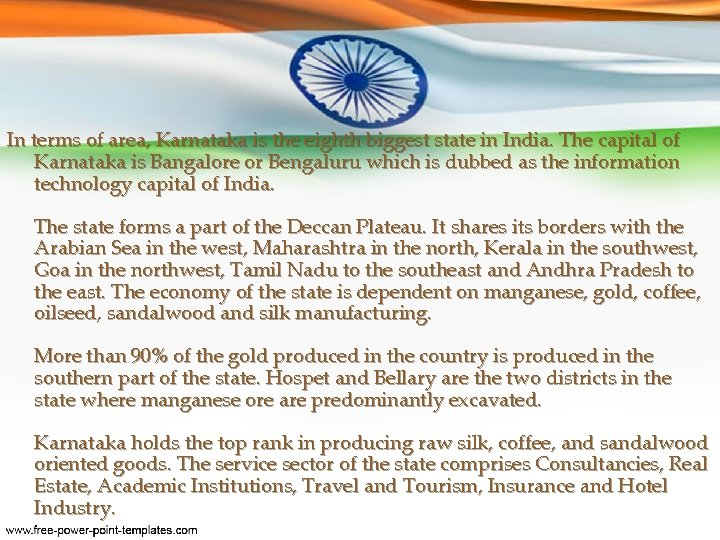 In terms of area, Karnataka is the eighth biggest state in India. The capital