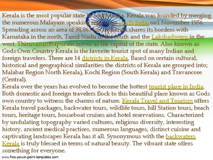 Kerala is the most popular state in South India. Kerala was founded by merging
