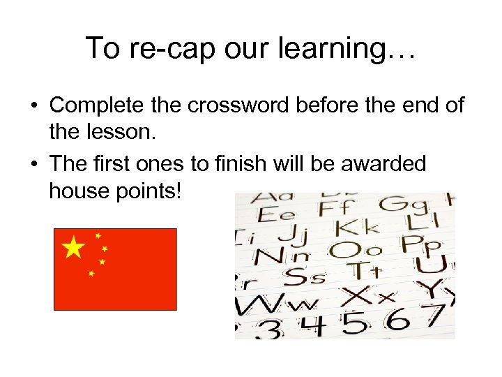 To re-cap our learning… • Complete the crossword before the end of the lesson.