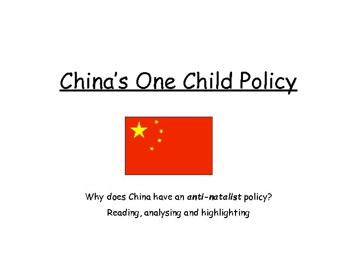 China's One Child Policy Why does China have an anti-natalist policy? Reading, analysing and