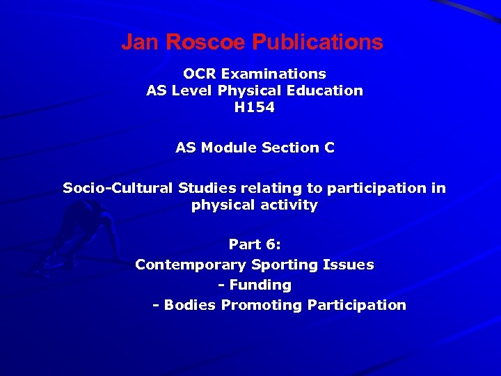 Jan Roscoe Publications OCR Examinations AS Level Physical Education H 154 AS Module Section