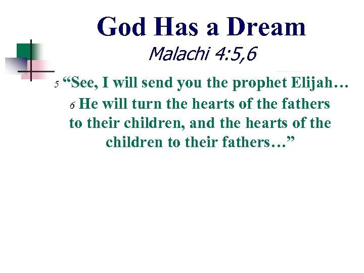 "God Has a Dream Malachi 4: 5, 6 5 ""See, I will send you"