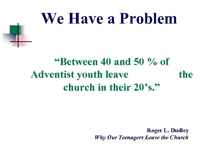 """We Have a Problem """"Between 40 and 50 % of Adventist youth leave the"""