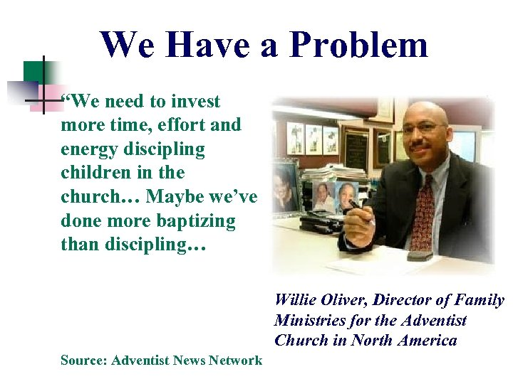 """We Have a Problem """"We need to invest more time, effort and energy discipling"""