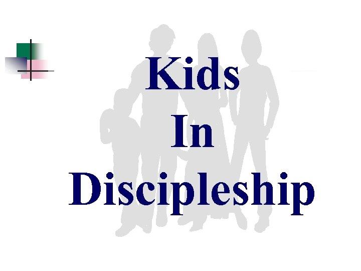 Kids In Discipleship