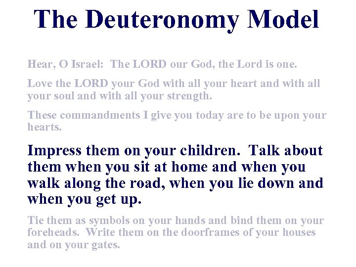 The Deuteronomy Model Hear, O Israel: The LORD our God, the Lord is one.