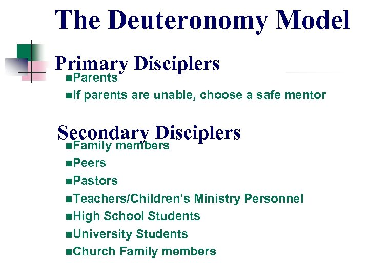 The Deuteronomy Model Primary Disciplers n. Parents n. If parents are unable, choose a