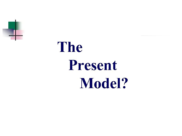 The Present Model?