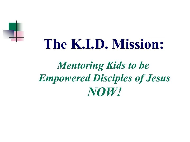 The K. I. D. Mission: Mentoring Kids to be Empowered Disciples of Jesus NOW!