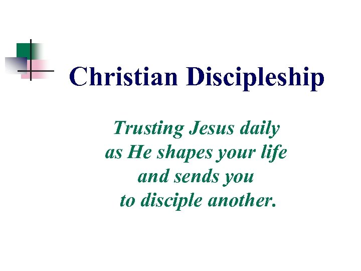 Christian Discipleship Trusting Jesus daily as He shapes your life and sends you to