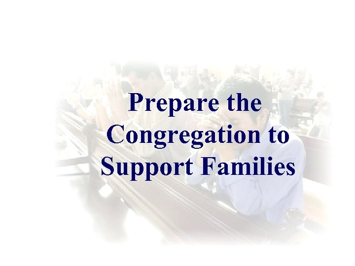 Prepare the Congregation to Support Families