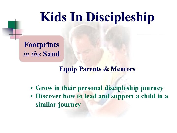 Kids In Discipleship Footprints in the Sand Equip Parents & Mentors • Grow in