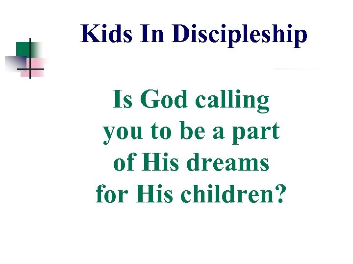 Kids In Discipleship Is God calling you to be a part of His dreams