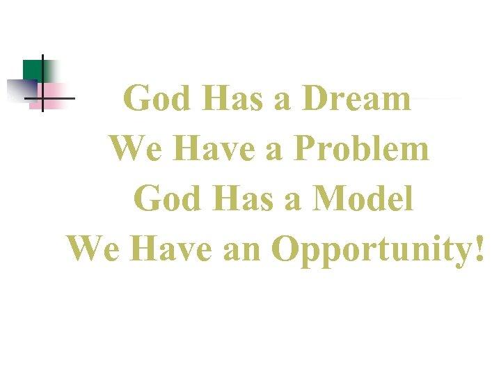 God Has a Dream We Have a Problem God Has a Model We Have