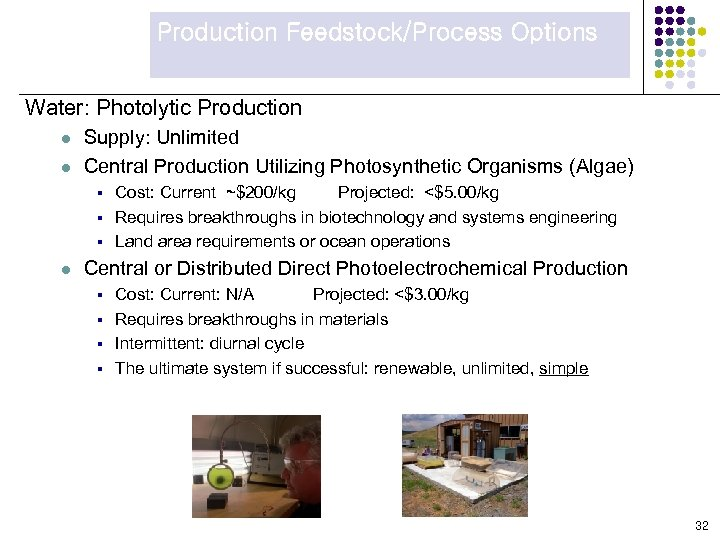 Production Feedstock/Process Options Water: Photolytic Production l l Supply: Unlimited Central Production Utilizing Photosynthetic