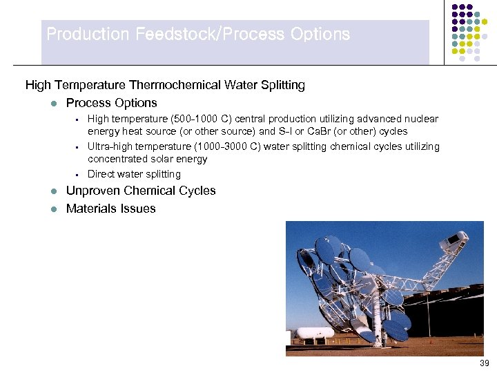 Production Feedstock/Process Options High Temperature Thermochemical Water Splitting l Process Options § § §