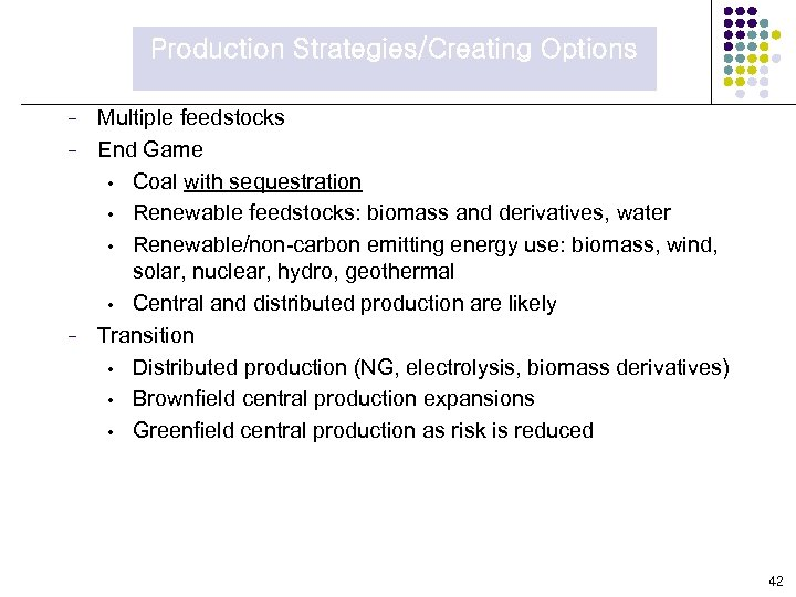 Production Strategies/Creating Options − − − Multiple feedstocks End Game • Coal with sequestration
