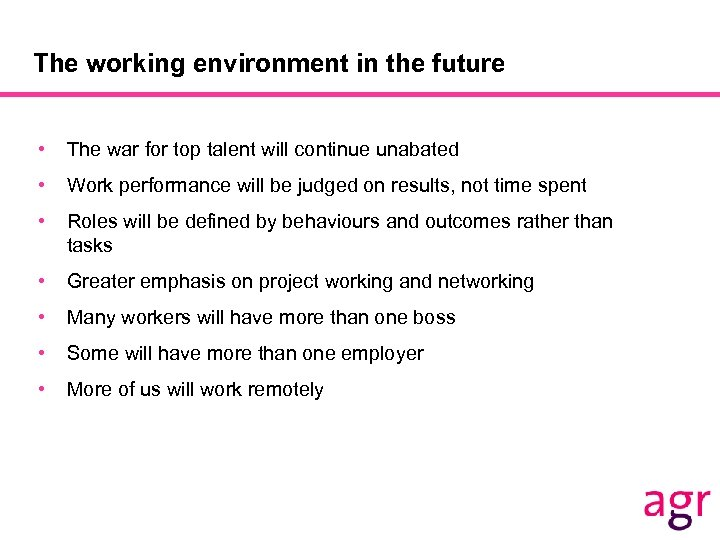 The working environment in the future • The war for top talent will continue