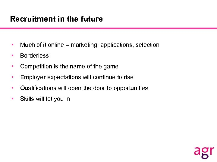 Recruitment in the future • Much of it online – marketing, applications, selection •