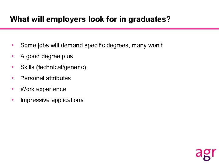 What will employers look for in graduates? • Some jobs will demand specific degrees,