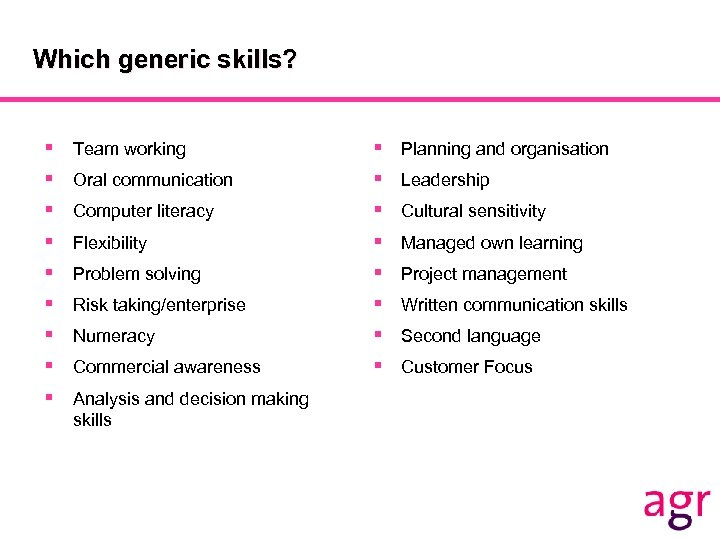 Which generic skills? § § § § § Team working Oral communication Computer literacy