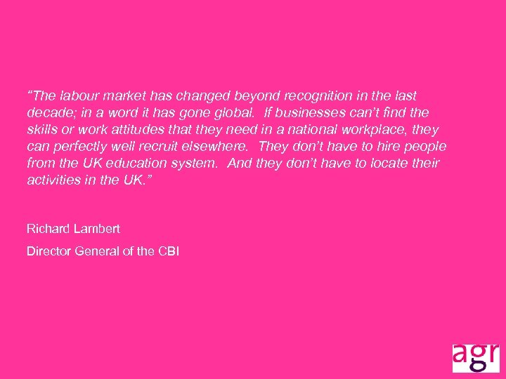 """""""The labour market has changed beyond recognition in the last decade; in a word"""