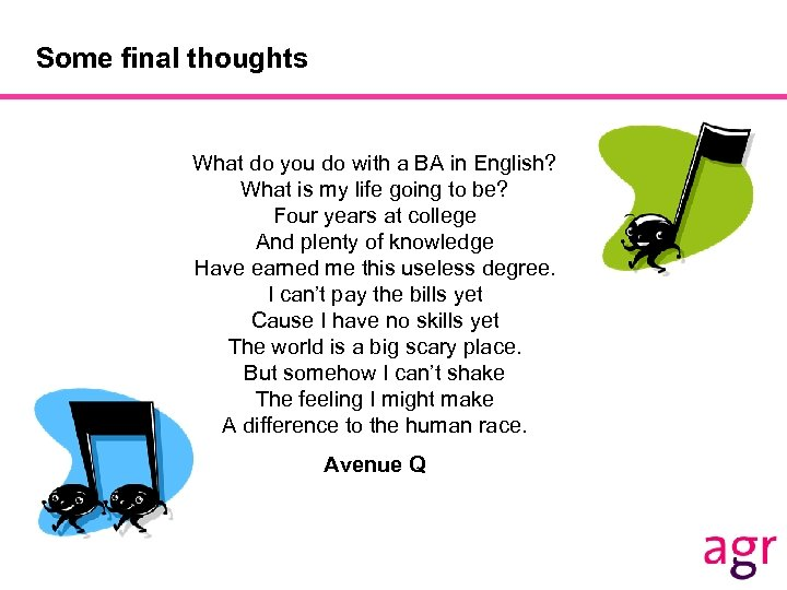 Some final thoughts What do you do with a BA in English? What is