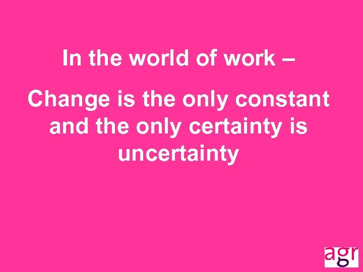 In the world of work – Change is the only constant and the only