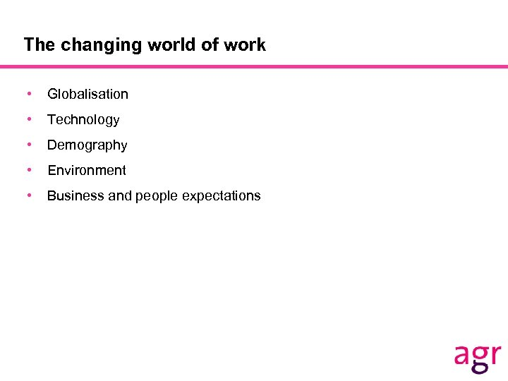 The changing world of work • Globalisation • Technology • Demography • Environment •