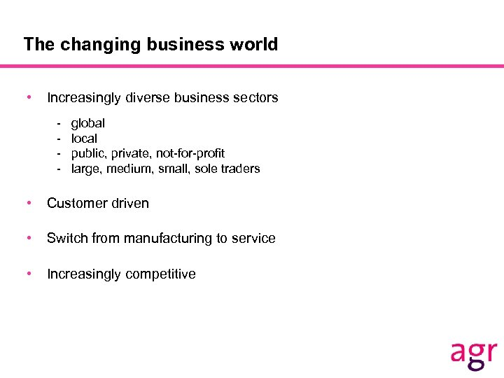 The changing business world • Increasingly diverse business sectors - global local public, private,